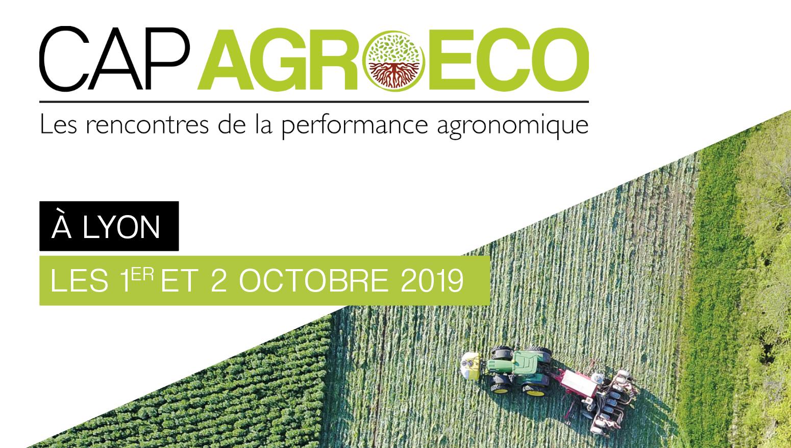 CAP AGROECO, Les Rencontres De La Performance Agronomique à Lyon Les 1er 2 Octobre 2019